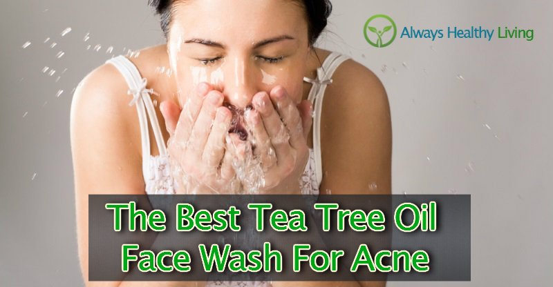 The Best Tea Tree Oil Face Wash For Acne In 2018