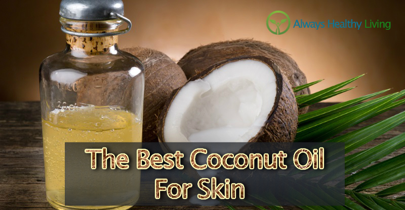The Best Coconut Oil For Skin Care Reviews