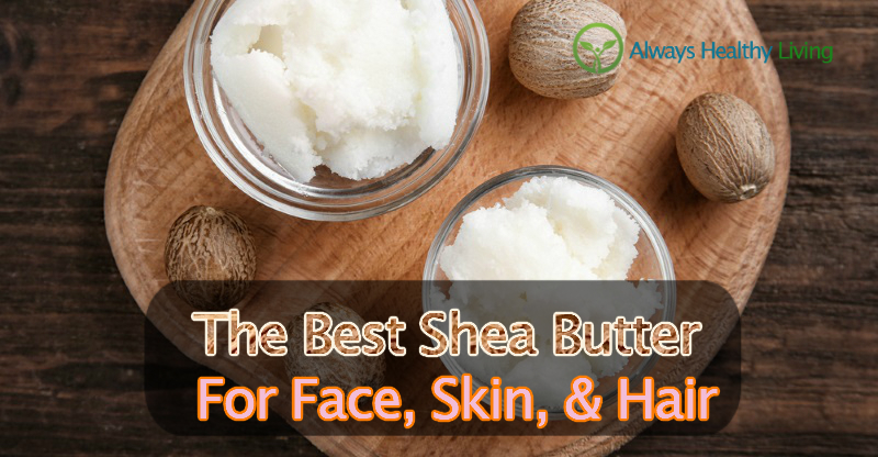 The Best Shea Butter For Face Reviews