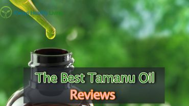 The Best Tamanu Oil Reviews - For Skin Care, Healing, And Acne
