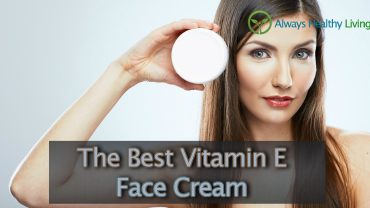 The Best Vitamin E Cream For Face Reviews