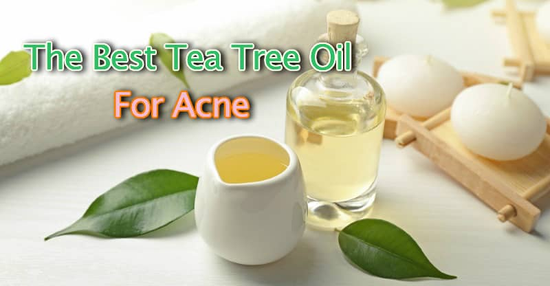 The best tea tree oil for acne and your skin