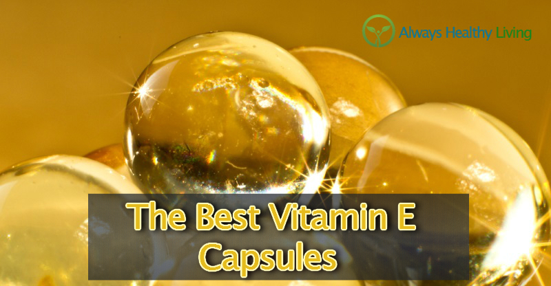 the best vitamin e capsules for face, skin, and hair 2017